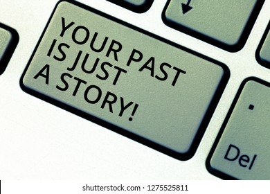 Writing note showing Your Past Is Just A Story. Business photo showcasing Do not care about things that have happened Keyboard key Intention to create computer message pressing keypad idea.