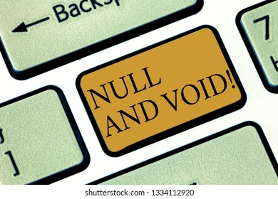Writing note showingNull And Void. Business photo showcasing Cancel a contract Having no legal force Invalid Ineffective Keyboard key Intention to create computer message pressing keypad idea.