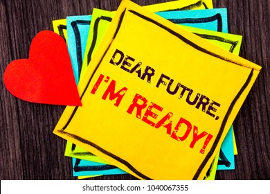 Writing text showing  Dear Future, I Am Ready. Concept meaning Inspirational Motivational Plan Achievement Confidence written Stikcy Note Paper the wood background Love Heart