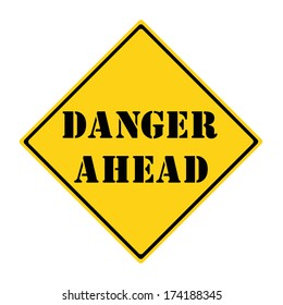 A yellow and black diamond shaped road sign with the words DANGER AHEAD making a great concept.