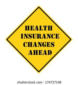 A yellow and black diamond shaped road sign with the words Health Insurance Changes Ahead making a great concept.