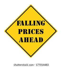 A yellow and black diamond shaped road sign with the words FALLING PRICES AHEAD on it making a great concept.