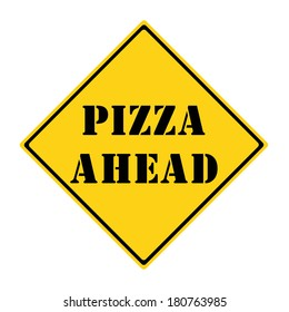 A yellow and black diamond shaped road sign with the words PIZZA AHEAD making a great concept.