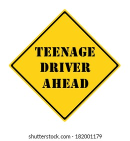 A yellow and black diamond shaped road sign with the words TEENAGE DRIVER AHEAD making a great concept.