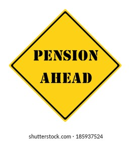 A yellow and black diamond shaped road sign with the words PENSION AHEAD making a great concept.