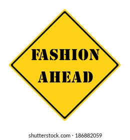 A yellow and black diamond shaped road sign with the words FASHION AHEAD making a great concept.
