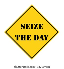 A yellow and black diamond shaped road sign with the words SEIZE THE DAY making a great concept.