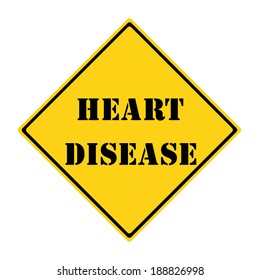 A yellow and black diamond shaped road sign with the words HEART DISEASE making a great concept.