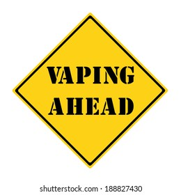 A yellow and black diamond shaped road sign with the words VAPING AHEAD making a great concept.