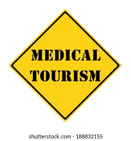 A yellow and black diamond shaped road sign with the words MEDICAL TOURISM making a great concept.