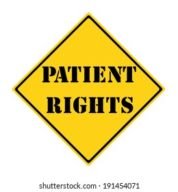 A yellow and black diamond shaped road sign with the words PATIENT RIGHTS making a great concept.