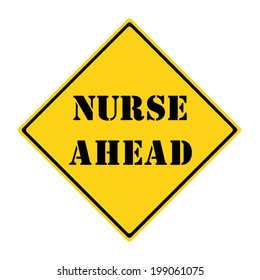 A yellow and black diamond shaped road sign with the words NURSE AHEAD making a great concept.
