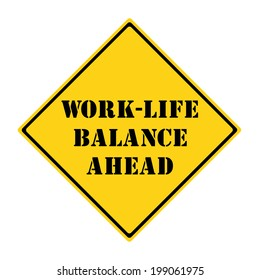 A yellow and black diamond shaped road sign with the words WORK LIFE BALANCE AHEAD making a great concept.