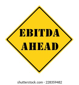 A yellow and black diamond shaped road sign with the words EBITDA AHEAD making a great concept.