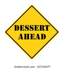 A yellow and black diamond shaped road sign with the words DESSERT AHEAD making a great concept.