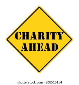 A yellow and black diamond shaped road sign with the words CHARITY AHEAD making a great concept.