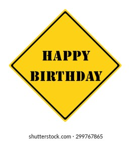 A yellow and black diamond shaped road sign with the words HAPPY BIRTHDAY making a great concept.
