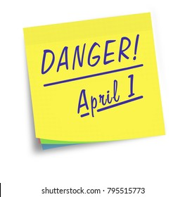 Yellow sticky note reminder of danger April 1st, Fools Day. On white background.