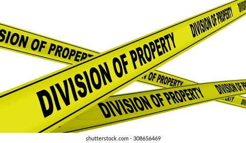 """Yellow warning tapes with inscription """"DIVISION OF PROPERTY"""". Isolated"""