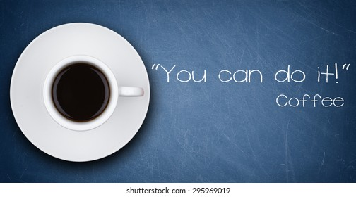 YOU CAN DO IT motivation quote and cup of coffee on a blackboard