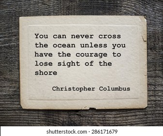 You can never cross the ocean unless you have the courage to lose sight of the shore - Christopher Columbus, 30 Oct 1451, 20 May 1506. Quote on antique cardboard on grunge weathering wooden background