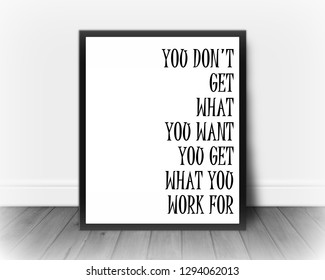 You don't get what you want you get what you work for motivational inspirational quote self development affirmation
