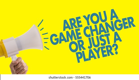 Are You a Game Changer Or Just a Player?