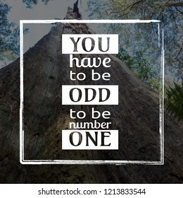 You have to be odd number one motivation quote