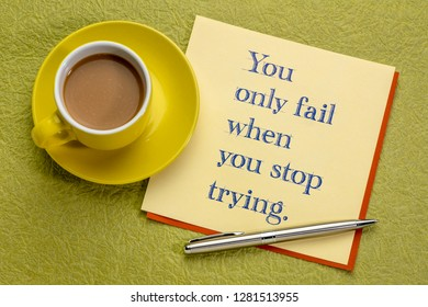 You only fail when you stop trying - inspirational handwriting with a cup of coffee