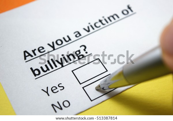 Are you a victim of bullying? No.