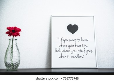 If you want to know where your heart is, look where your mind goes when it wanders. Daily quote. Text in frame. Home decoration. Beautiful mind.