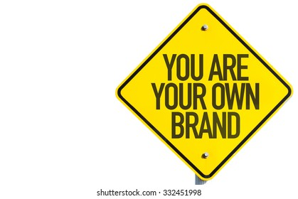You Are Your Own Brand sign isolated on white background