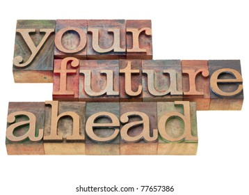 your future ahead - isolated phrase in vintage wood letterpress printing blocks