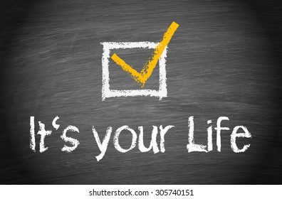 It is your Life - chalkboard with text and checkbox
