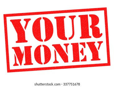 YOUR MONEY red Rubber stamp over a white background.