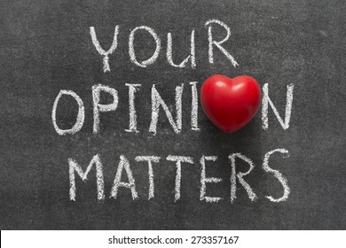 your opinion matters phrase handwritten on blackboard with heart symbol instead of O