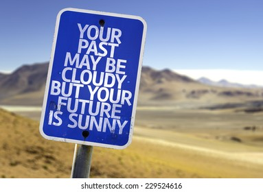 Your Past May Be Cloudy But Your Future is Sunny sign with a desert background