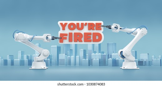 """You're Fired. Industrial robotic manipulators, holding text bunner on cityscape background. 3d rendering graphic composition on the theme of """"Technological Displacement Of Jobs / Robotization""""."""