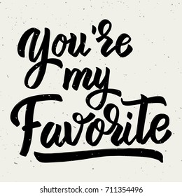 You're my favorite. Hand drawn lettering phrase isolated on light background. Design element for poster, greeting card.