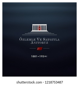 10 Kasim November 10 death day Mustafa Kemal Ataturk , first president of Turkish Republic. translation Turkish. November 10, respect and remembe, anitkabir ankara vector illustration.