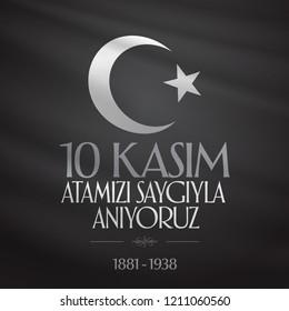 10 November, Mustafa Kemal Ataturk Death Day anniversary. Memorial day of Ataturk. (TR: 10 Kasim, Atamizi Saygiyla Aniyoruz.)