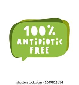 100% antibiotic free. Speech bubble. Vector illustration on white background.