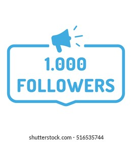 1000 followers. Badge, logo, megaphone icon. Flat vector illustration on white background. Can be used business company for social media.