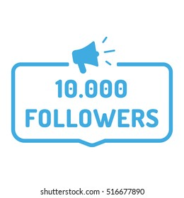10000 followers. Badge, logo, megaphone icon. Flat vector illustration on white background. Can be used business company for social media.
