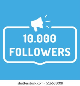 10000 followers. Badge, logo, megaphone icon. Flat vector illustration on blue background. Can be used business company for social media.