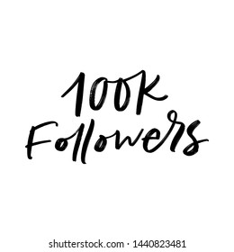 100K FOLLOWERS. FOR SOCIAL NETWORK AND FOLLOWER. VECTOR HAND LETTERING TYPOGRAPHY