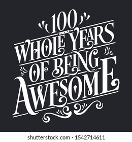 100th Birthday And 100th Wedding Anniversary Typography Design - 100 Whole Years Of Being Awesome.