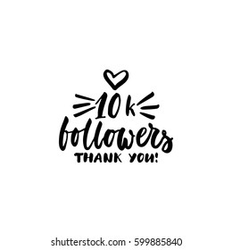 10k follower, thank you - hand drawn lettering phrase isolated on the white background. Fun brush ink inscription for photo overlays, greeting card or t-shirt print, poster design