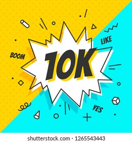 10K Followers, speech bubble. Banner, speech bubble, sticker concept, memphis geometric style with text 10K followers. Explosion design banner for social network, web, mobile app. Vector Illustration