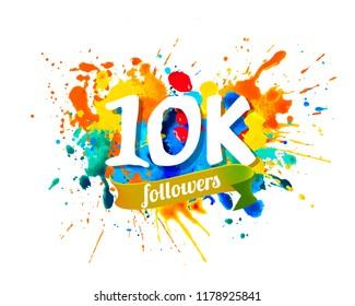 10K, ten thousand followers. Splash paint inscription